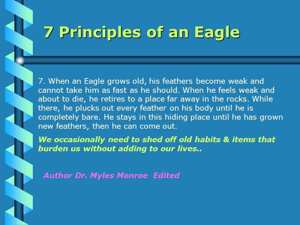 7. When an Eagle grows old, his feathers become weak and cannot take him as fast as he should.