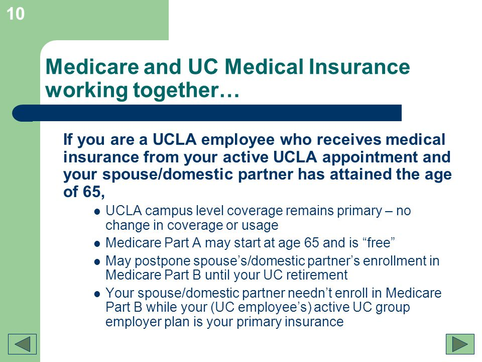 10 Medicare and UC Medical Insurance working together… If you are a UCLA employee who receives medical insurance from your active UCLA appointment and