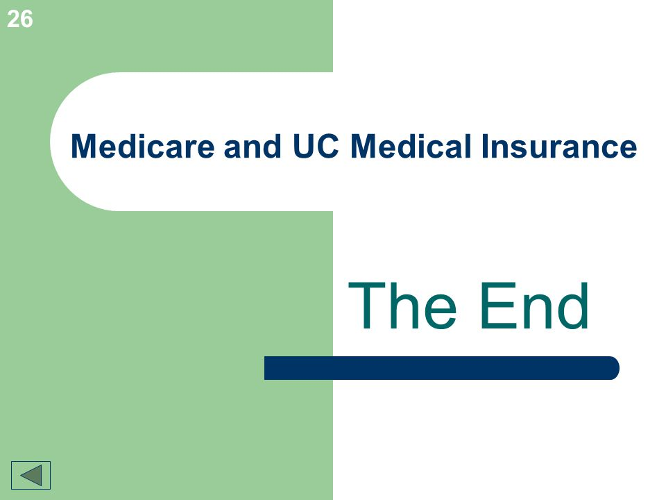 26 Medicare and UC Medical Insurance The End
