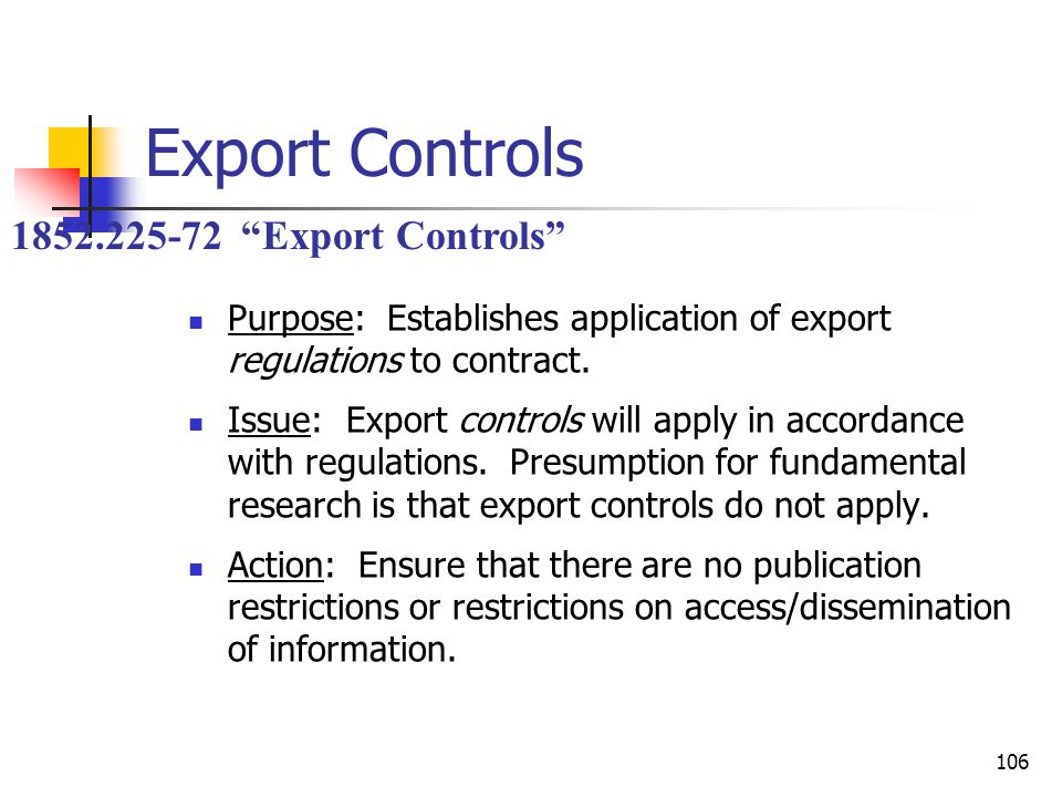106 Export Controls Purpose: Establishes application of export regulations to contract.