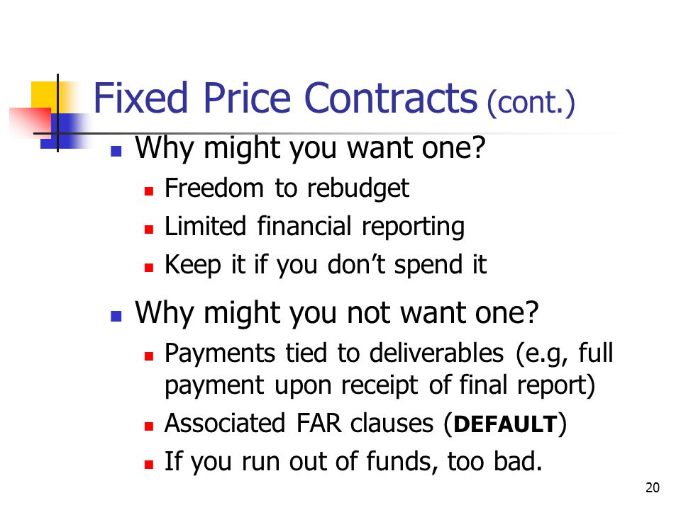 20 Fixed Price Contracts (cont.) Why might you want one.