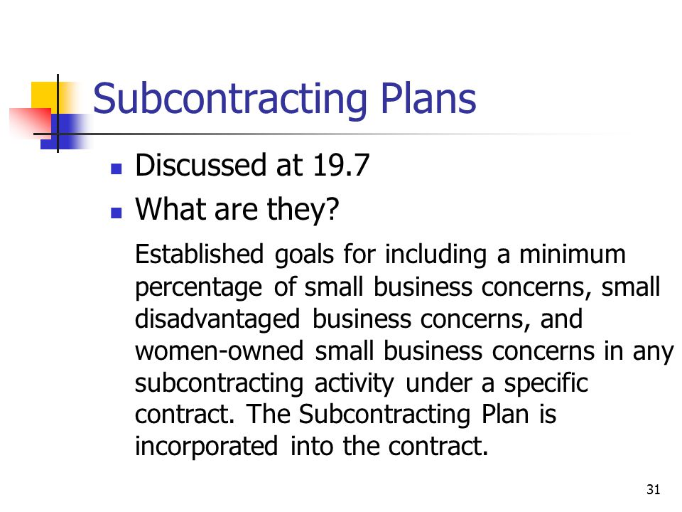 31 Subcontracting Plans Discussed at 19.7 What are they.
