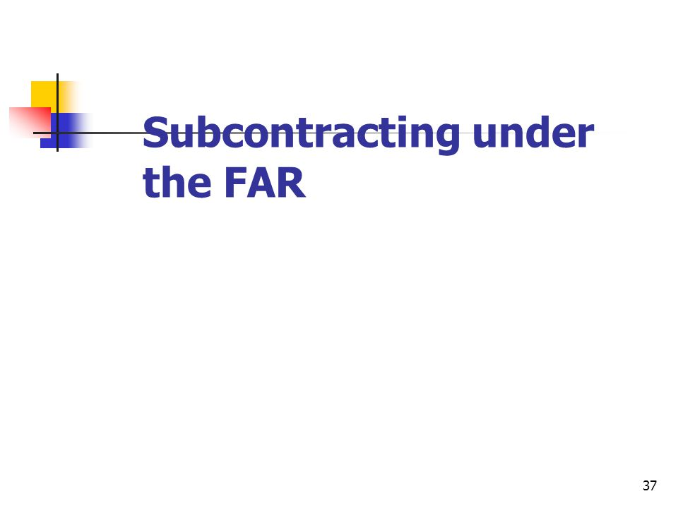 37 Subcontracting under the FAR
