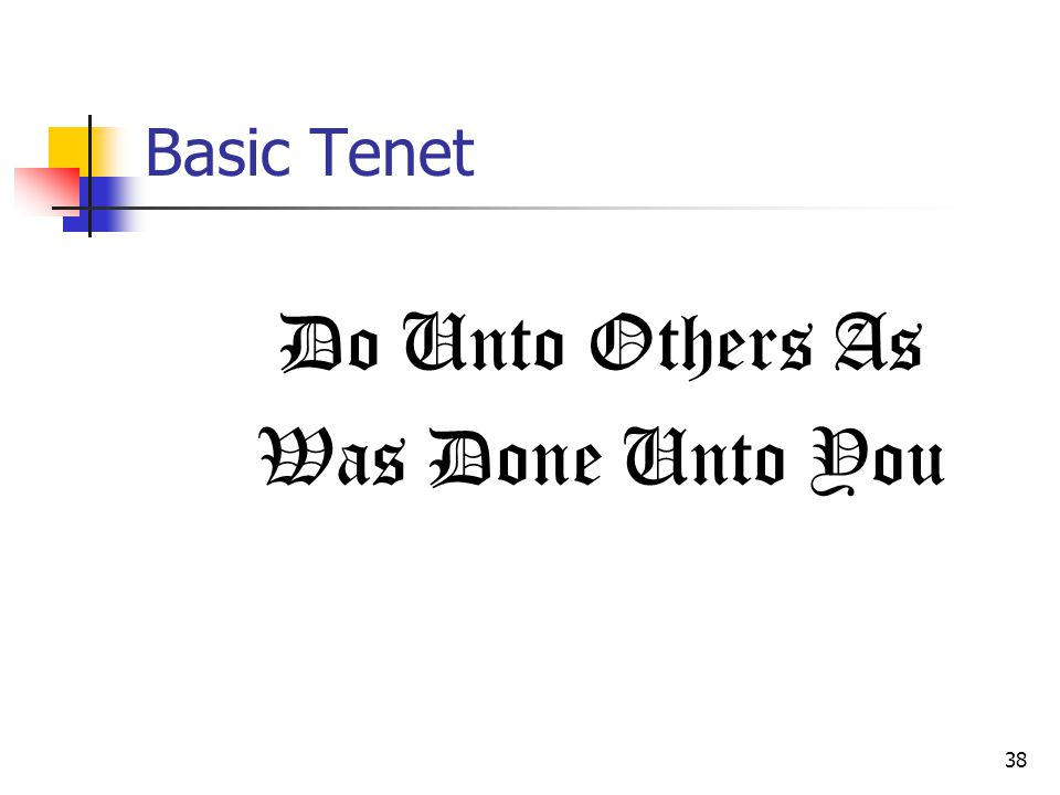 38 Basic Tenet Do Unto Others As Was Done Unto You