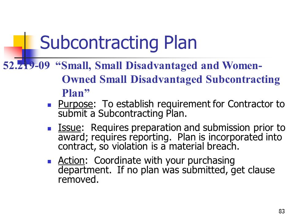 83 Subcontracting Plan Purpose: To establish requirement for Contractor to submit a Subcontracting Plan.