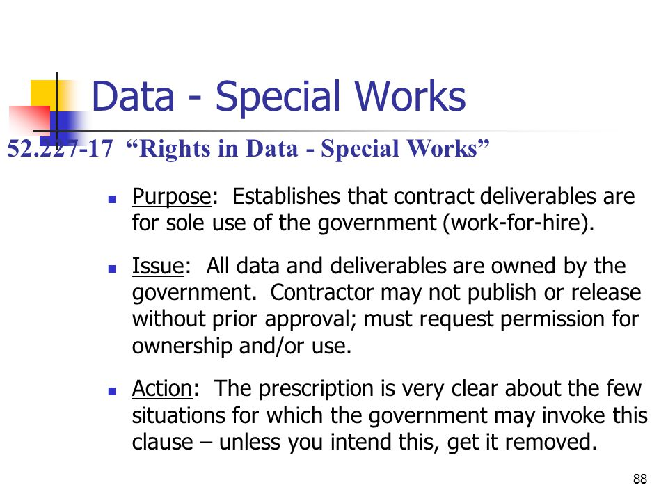 88 Data - Special Works Purpose: Establishes that contract deliverables are for sole use of the government (work-for-hire).