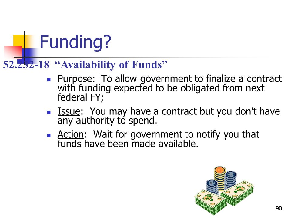 90 Funding? Purpose: To allow government to finalize a contract with funding expected to be obligated from next federal FY; Issue: You may have a cont