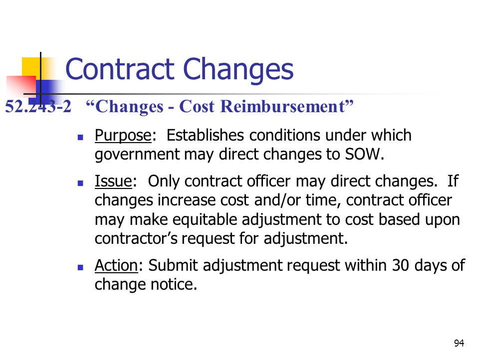 94 Contract Changes Purpose: Establishes conditions under which government may direct changes to SOW.