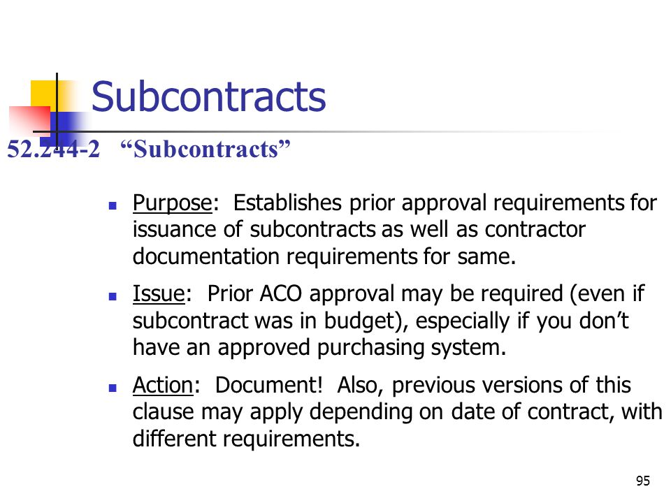 95 Subcontracts Purpose: Establishes prior approval requirements for issuance of subcontracts as well as contractor documentation requirements for same.