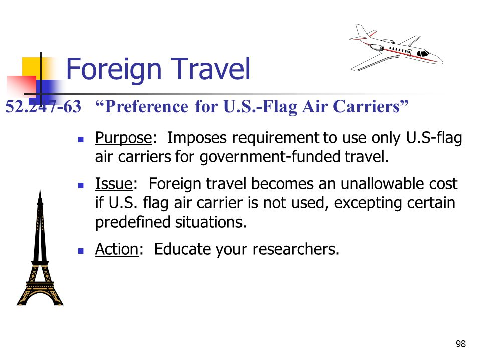 98 Foreign Travel Purpose: Imposes requirement to use only U.S-flag air carriers for government-funded travel.