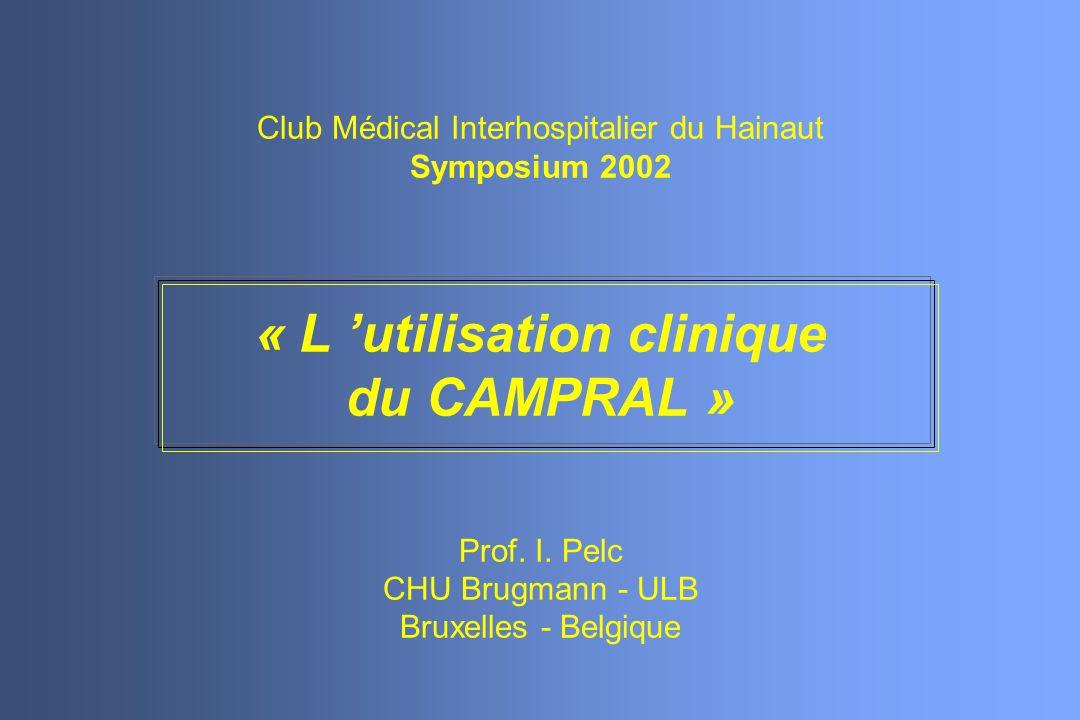 Club Médical Interhospitalier du Hainaut Symposium 2002 « L utilisation clinique du CAMPRAL » Prof. I. Pelc CHU Brugmann - ULB Bruxelles - Belgique
