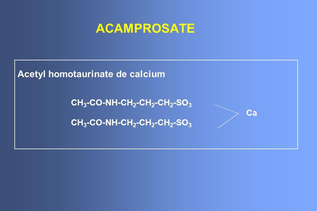 ACAMPROSATE Acetyl homotaurinate de calcium CH 3 -CO-NH-CH 2 -CH 2 -CH 2 -SO 3 Ca