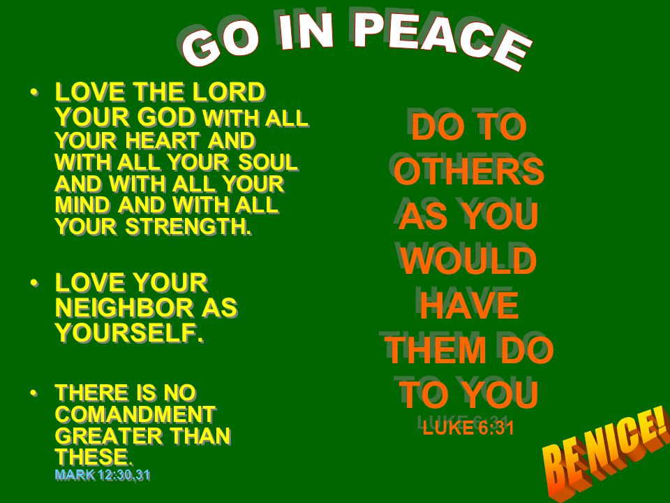 DO TO OTHERS AS YOU WOULD HAVE THEM DO TO YOU LUKE 6:31 LOVE THE LORD YOUR GOD WITH ALL YOUR HEART AND WITH ALL YOUR SOUL AND WITH ALL YOUR MIND AND W