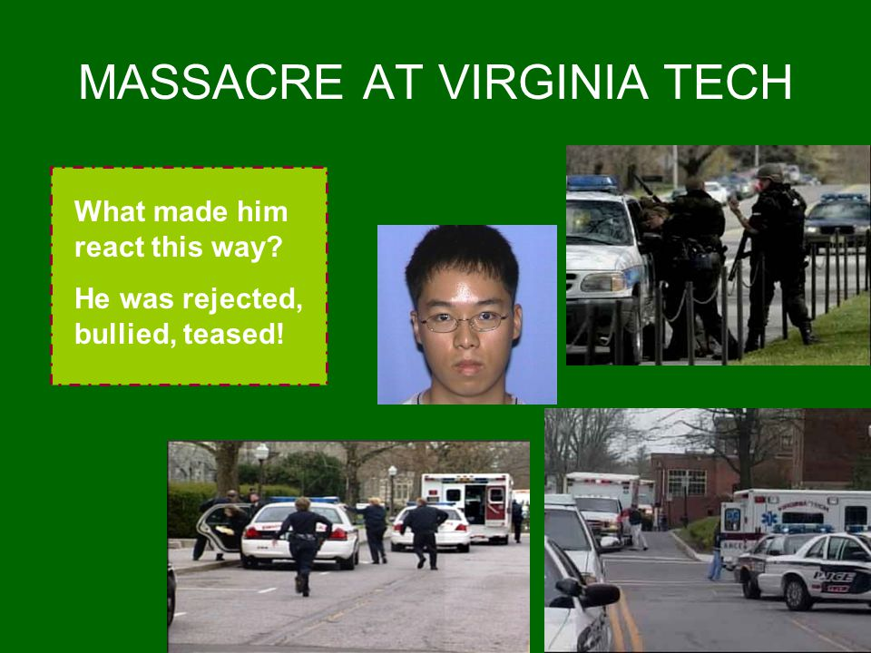 MASSACRE AT VIRGINIA TECH What made him react this way? He was rejected, bullied, teased!