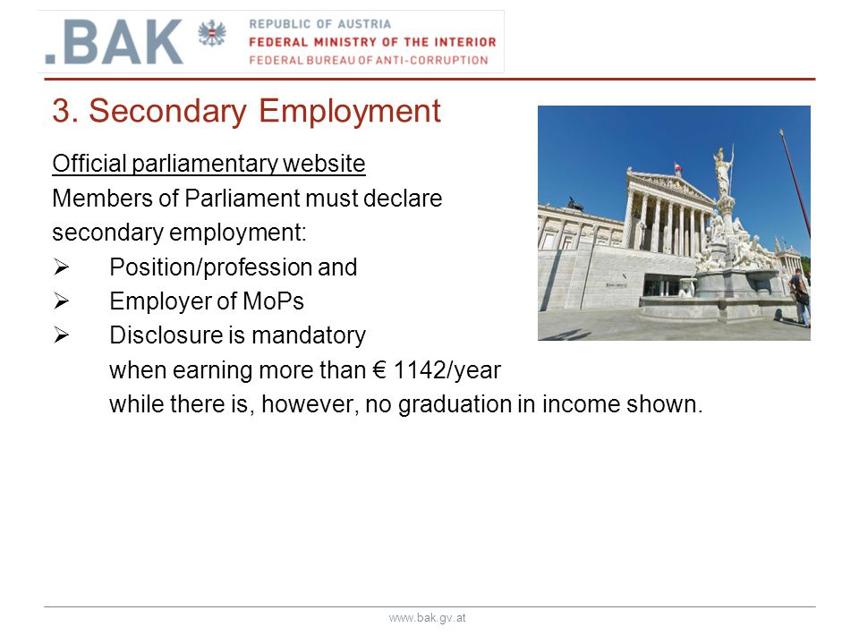 www.bak.gv.at 3. Secondary Employment Official parliamentary website Members of Parliament must declare secondary employment: Position/profession and