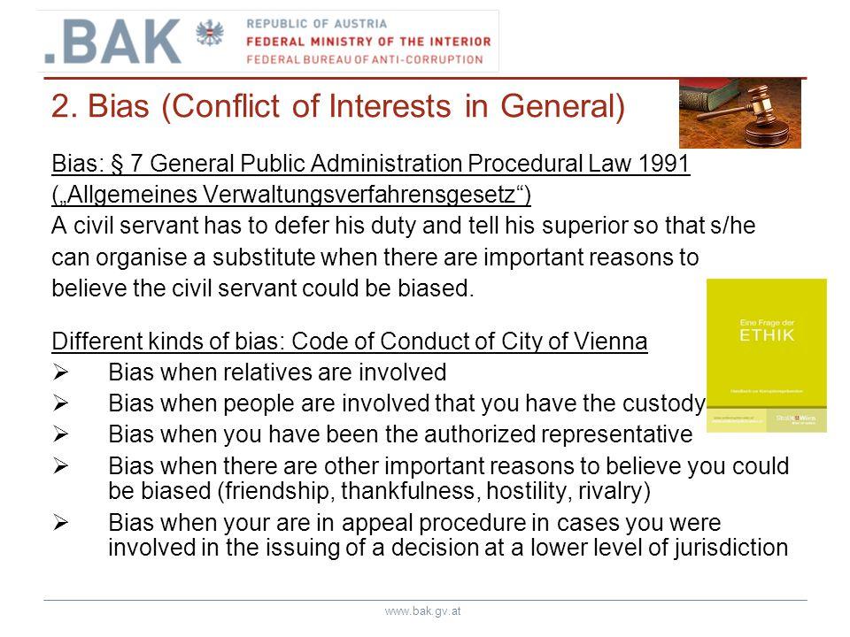 www.bak.gv.at 2. Bias (Conflict of Interests in General) Bias: § 7 General Public Administration Procedural Law 1991 (Allgemeines Verwaltungsverfahren