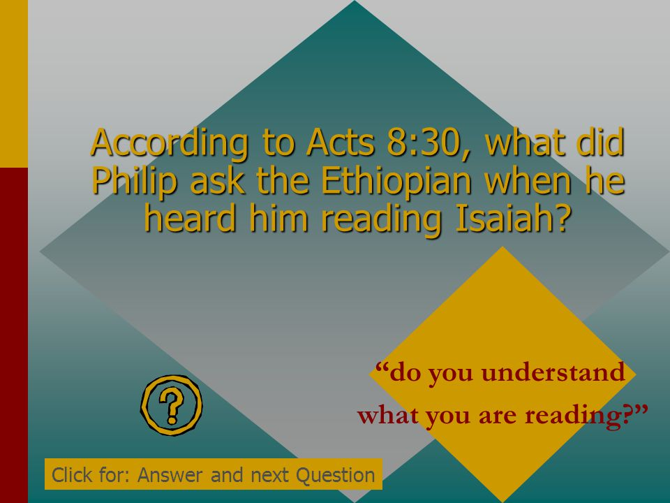 According to Acts 8:29, who said to Philip, go near and overtake this chariot? The Spirit Click for: Answer and next Question