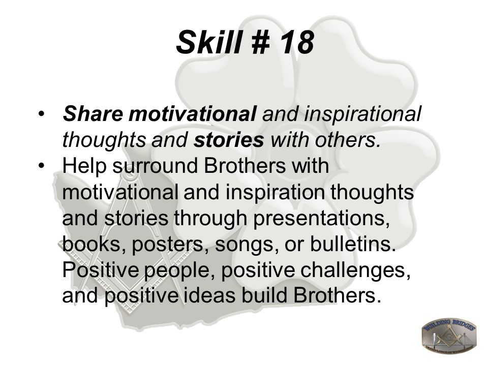 Skill # 18 Share motivational and inspirational thoughts and stories with others.