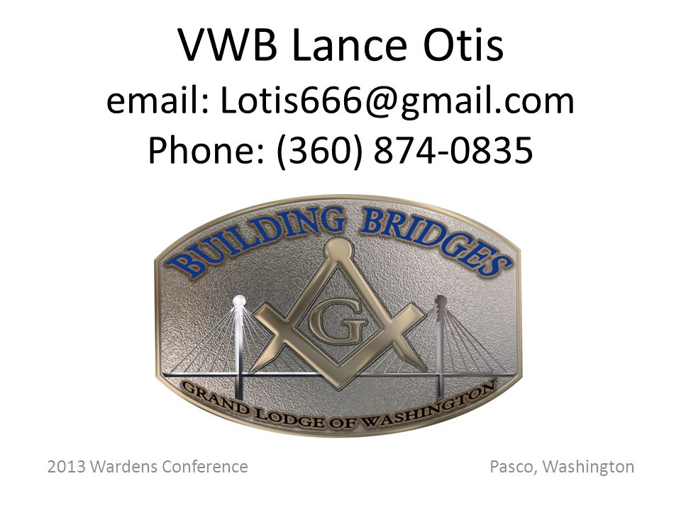 VWB Lance Otis email: Lotis666@gmail.com Phone: (360) 874-0835 2013 Wardens Conference Pasco, Washington