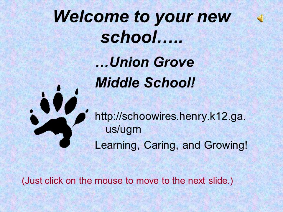Welcome to your new school…..…Union Grove Middle School.