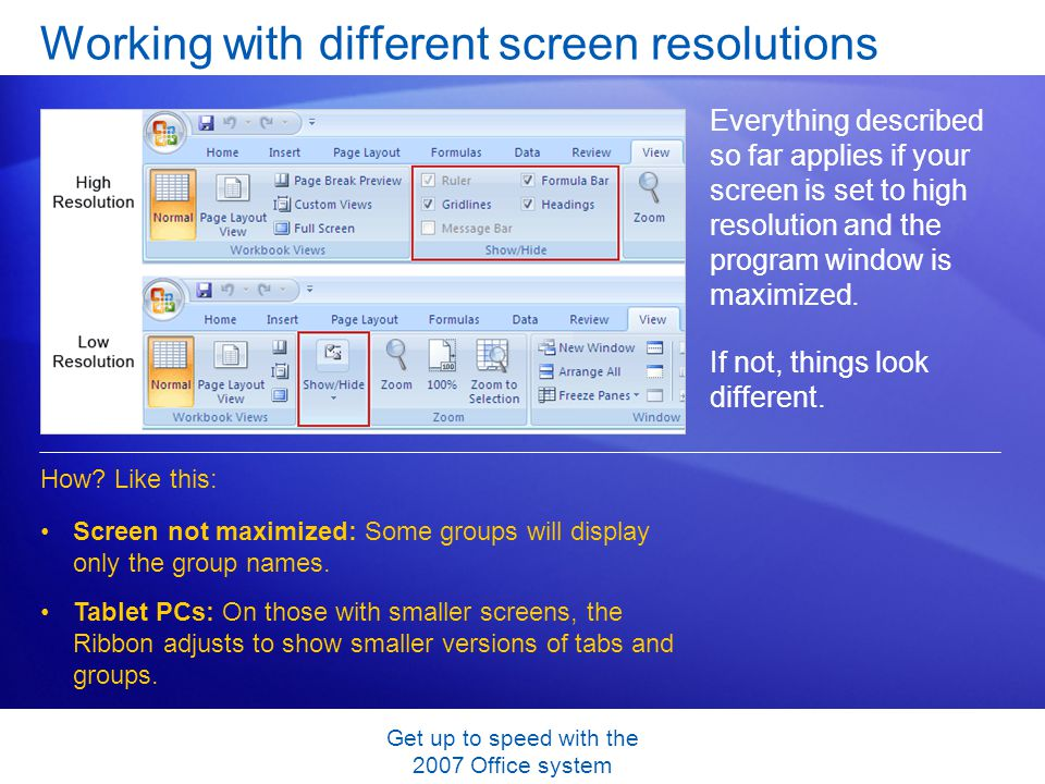 Get up to speed with the 2007 Office system Working with different screen resolutions Everything described so far applies if your screen is set to hig