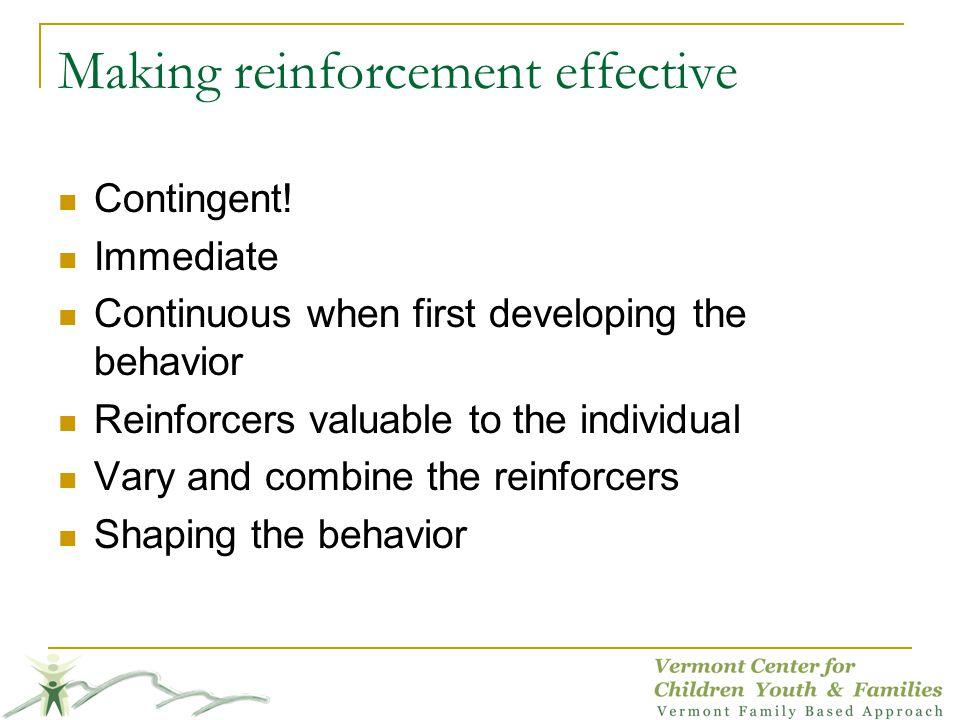 Making reinforcement effective Contingent.