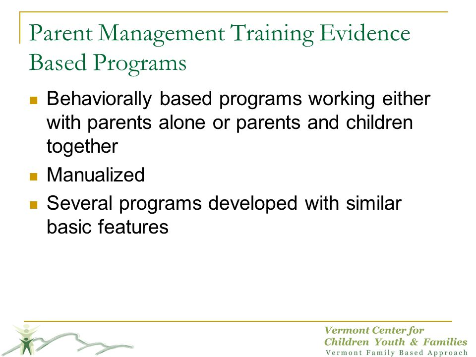 Parent Management Training Evidence Based Programs Behaviorally based programs working either with parents alone or parents and children together Manu