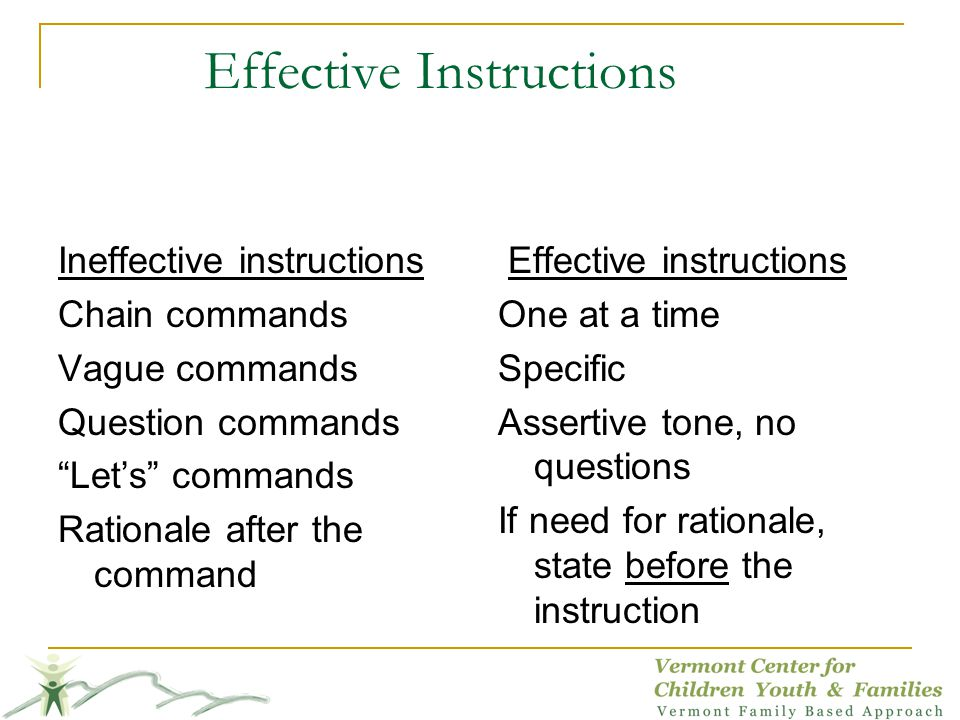 Effective Instructions Ineffective instructions Chain commands Vague commands Question commands Lets commands Rationale after the command Effective in