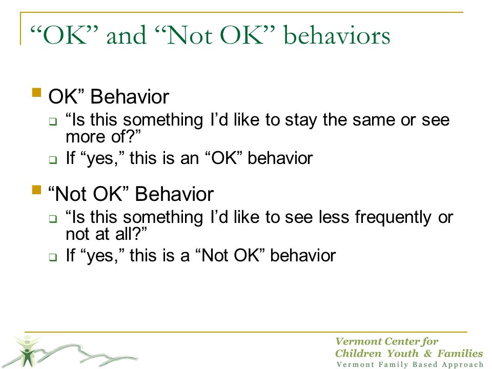OK and Not OK behaviors OK Behavior Is this something Id like to stay the same or see more of.