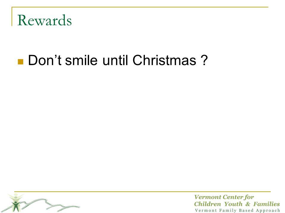 Rewards Dont smile until Christmas ?