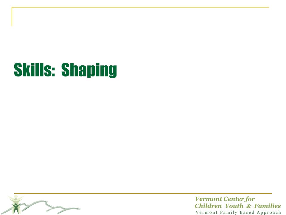Skills: Shaping
