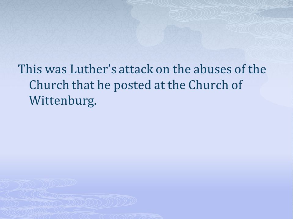 This was Luthers attack on the abuses of the Church that he posted at the Church of Wittenburg.