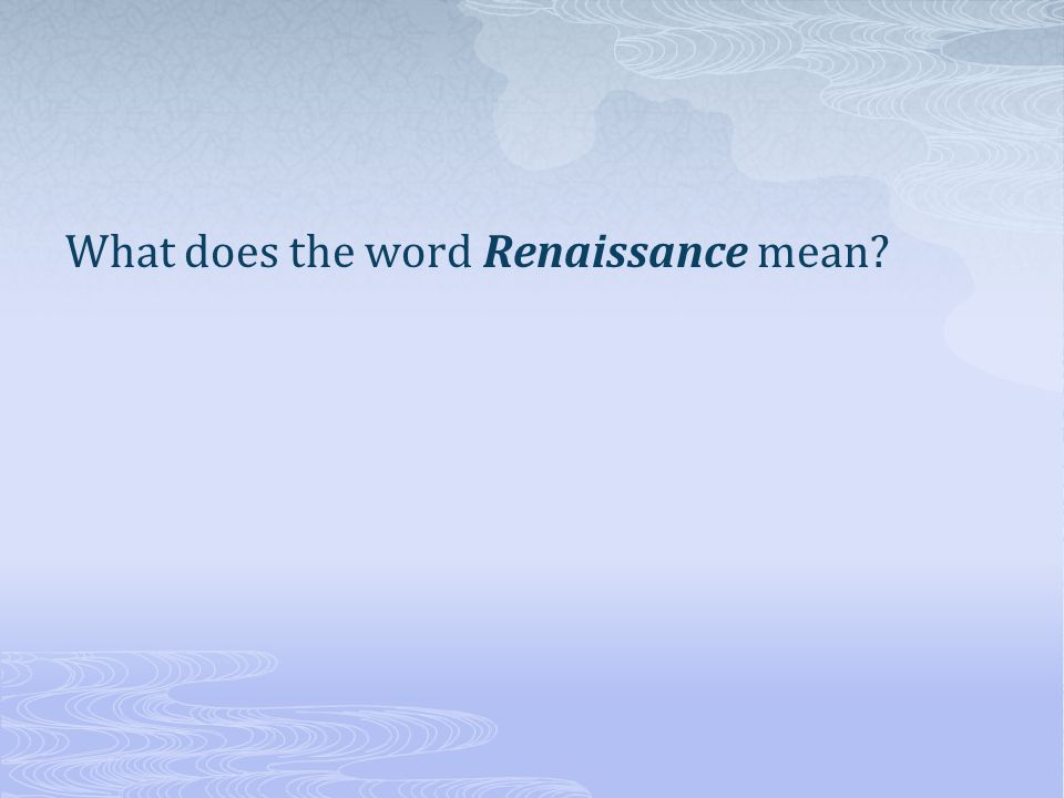 What does the word Renaissance mean?
