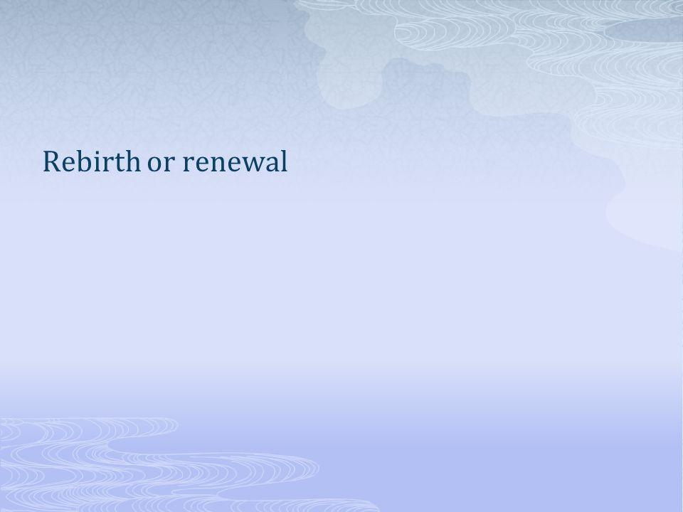 Rebirth or renewal