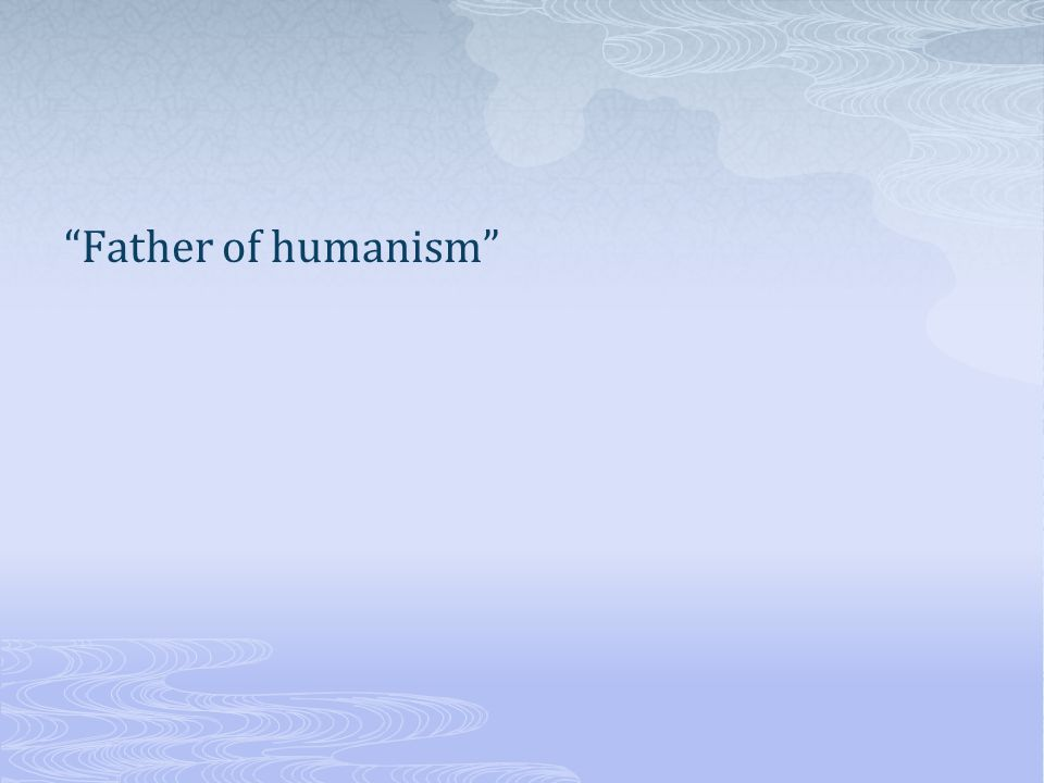 Father of humanism