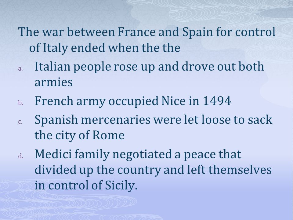 The war between France and Spain for control of Italy ended when the the a. Italian people rose up and drove out both armies b. French army occupied N