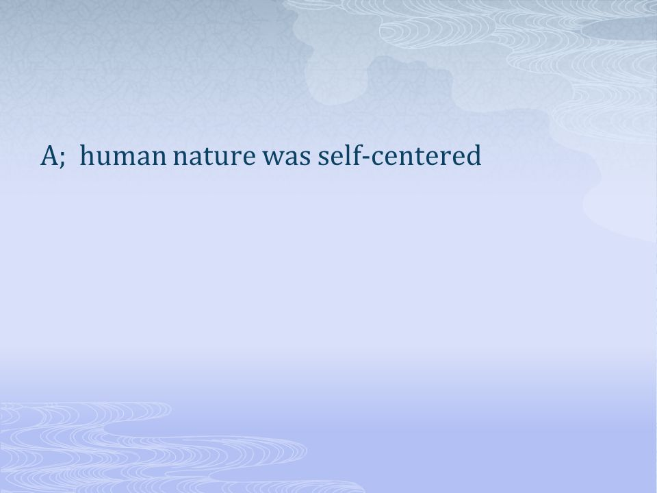 A; human nature was self-centered
