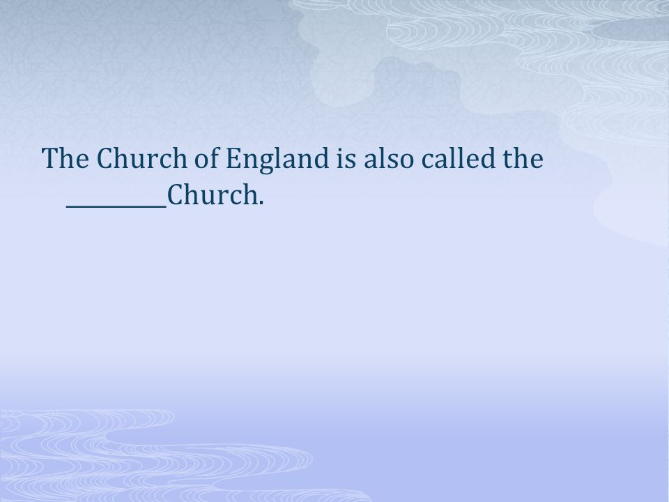 The Church of England is also called the _________Church.