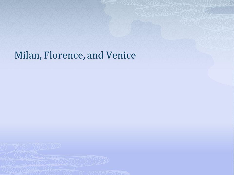 Milan, Florence, and Venice