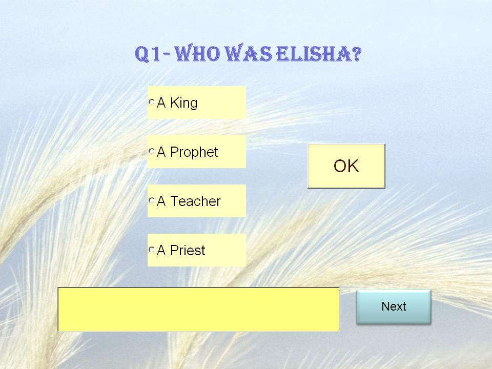 Q1- Who was Elisha? Next