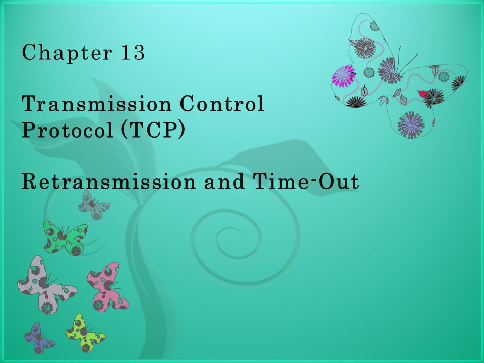 7 Chapter 13 Transmission Control Protocol (TCP) Retransmission and Time-Out