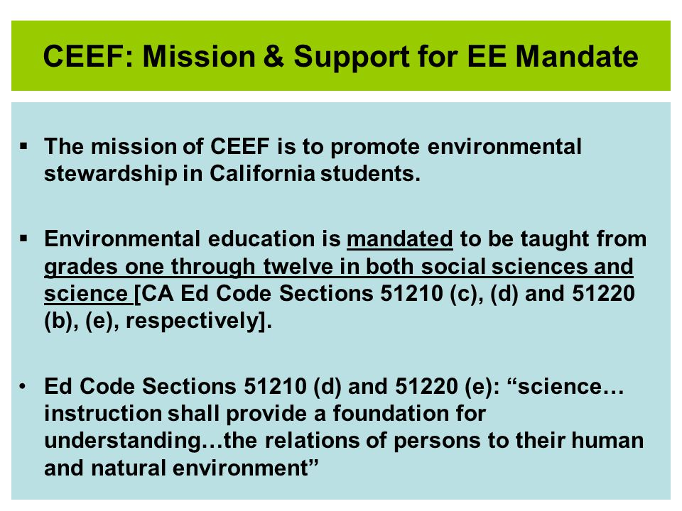 CEEF: Mission & Support for EE Mandate The mission of CEEF is to promote environmental stewardship in California students.