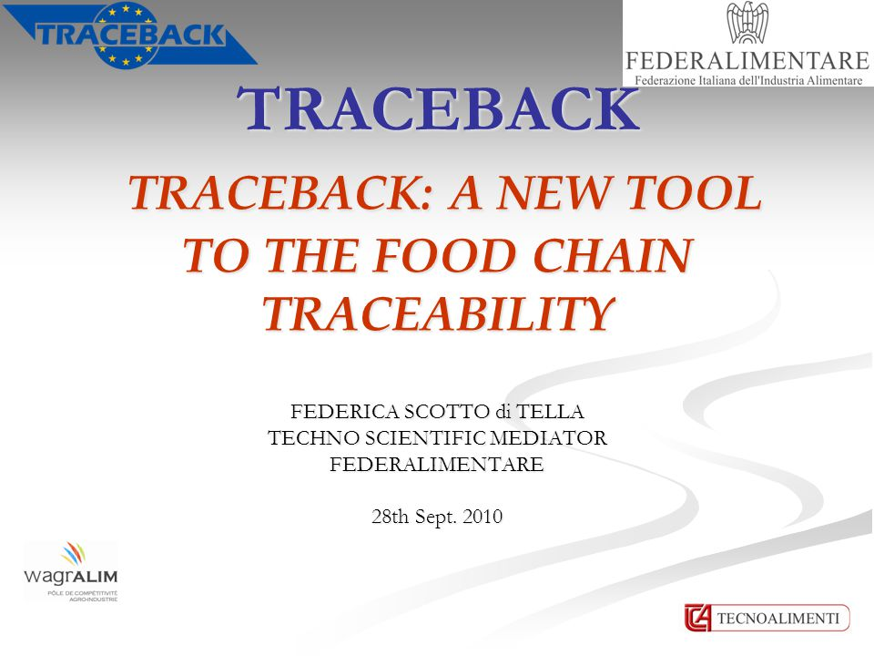 TRACEBACK TRACEBACK: A NEW TOOL TO THE FOOD CHAIN TRACEABILITY FEDERICA SCOTTO di TELLA TECHNO SCIENTIFIC MEDIATOR FEDERALIMENTARE 28th Sept. 2010