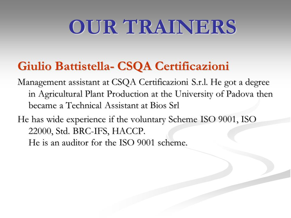 Giulio Battistella- CSQA Certificazioni Management assistant at CSQA Certificazioni S.r.l. He got a degree in Agricultural Plant Production at the Uni