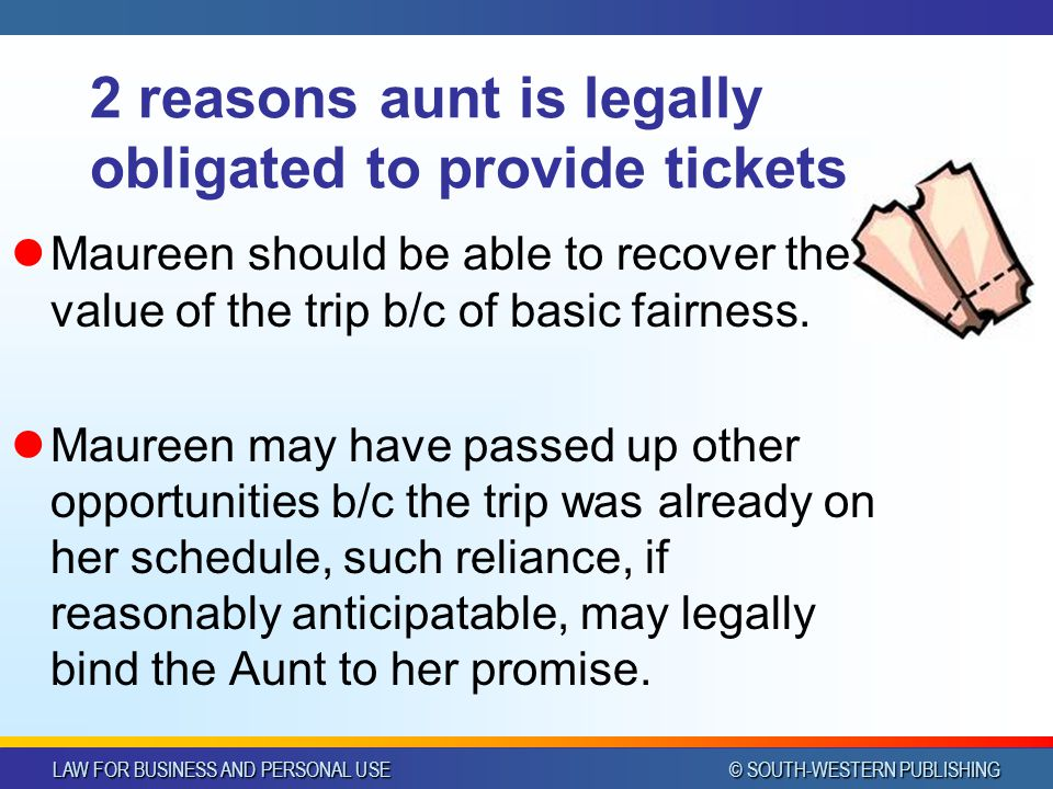 LAW FOR BUSINESS AND PERSONAL USE © SOUTH-WESTERN PUBLISHING 2 reasons aunt is legally obligated to provide tickets Maureen should be able to recover