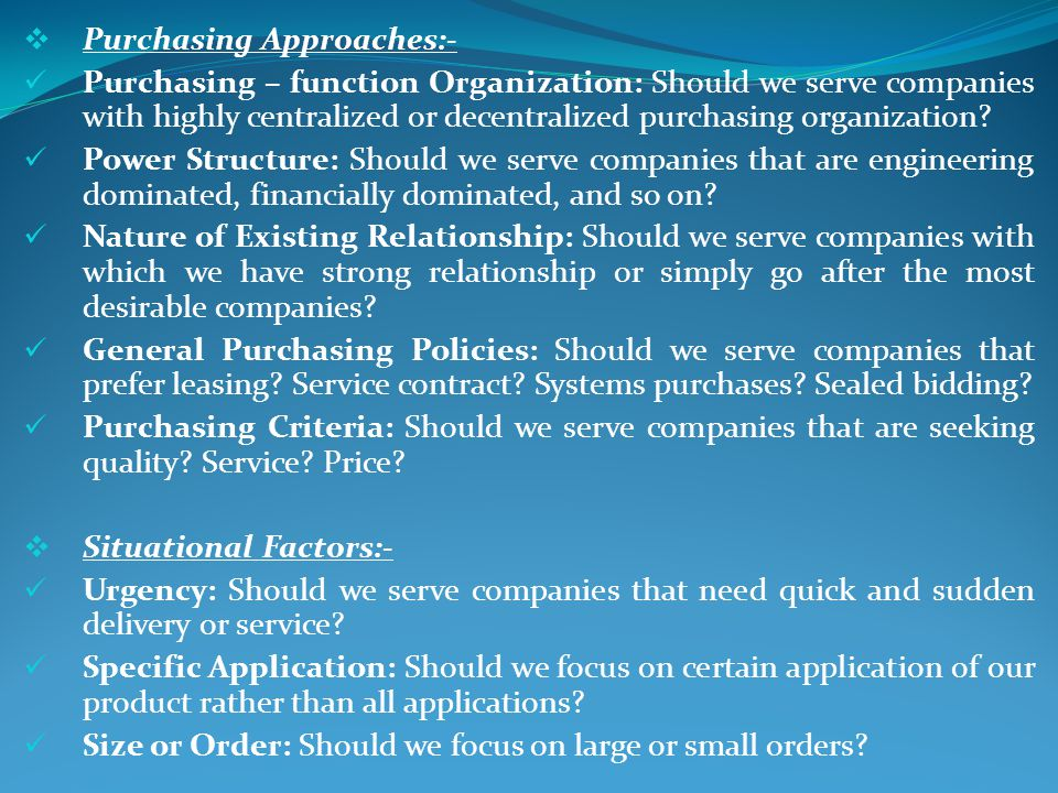 Purchasing Approaches:- Purchasing – function Organization: Should we serve companies with highly centralized or decentralized purchasing organization