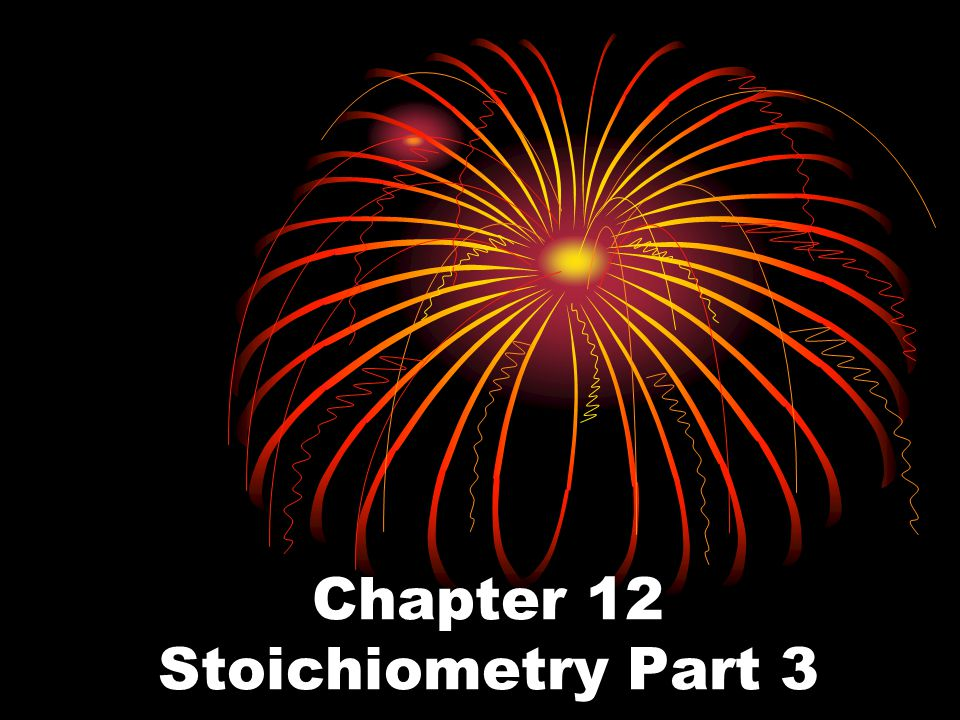Chapter 12 Stoichiometry Part 3