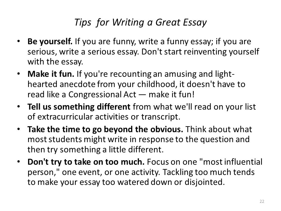 Tips for Writing a Great Essay Be yourself.