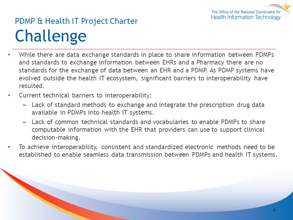 PDMP & Health IT Project Charter Challenge While there are data exchange standards in place to share information between PDMPs and standards to exchange information between EHRs and a Pharmacy there are no standards for the exchange of data between an EHR and a PDMP.