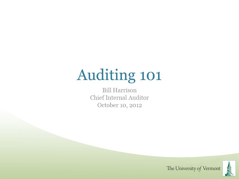 Auditing 101 Bill Harrison Chief Internal Auditor October 10, 2012